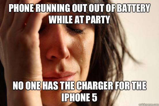 Phone running out out of battery while at party No one has t - First World Problems