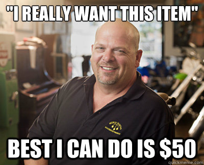i really want this item best i can do is 50 - Pawn Stars