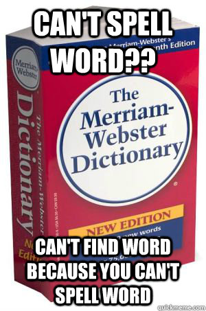 cant spell word cant find word because you cant spell w - Scumbag Dictionary
