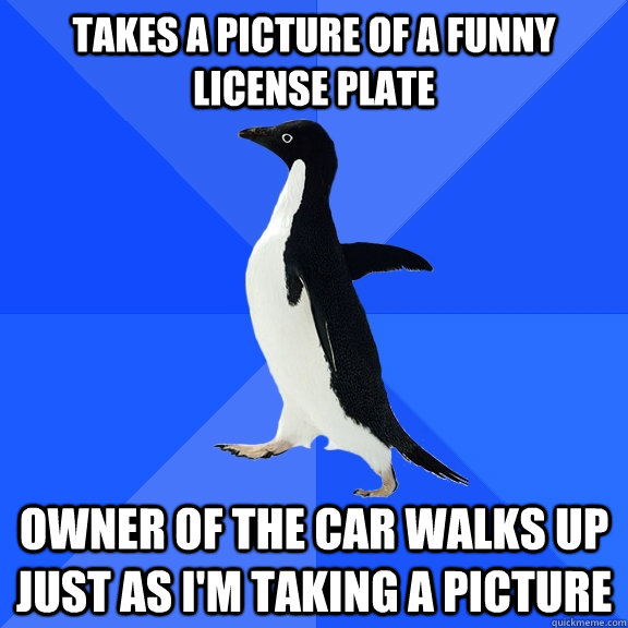 takes a picture of a funny license plate owner of the car wa - Socially Awkward Penguin