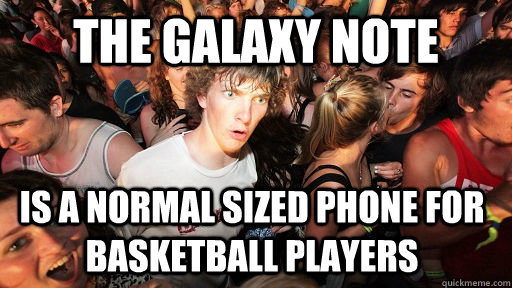 the galaxy note is a normal sized phone for basketball playe - Sudden Clarity Clarence