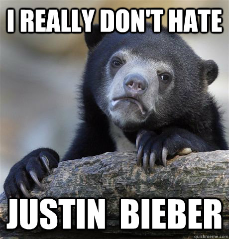 i really dont hate justin bieber - Confession Bear
