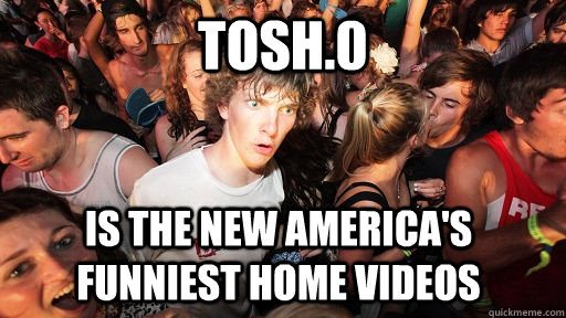 tosh0 is the new americas funniest home videos - Sudden Clarity Clarence