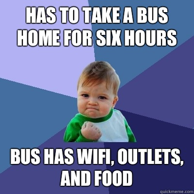 Has to take a bus home for six hours Bus has wifi outlets an - Success Kid