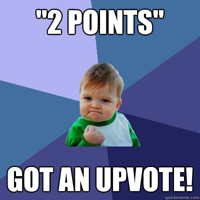 2 points got an upvote - Success Kid