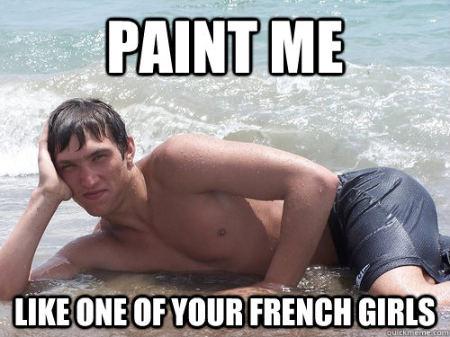 paint me like one of your french girls -