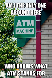 am i the only one around here who knows what atm stands for - Scumbag ATM Signage