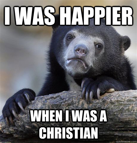 i was happier when i was a christian - Confession Bear