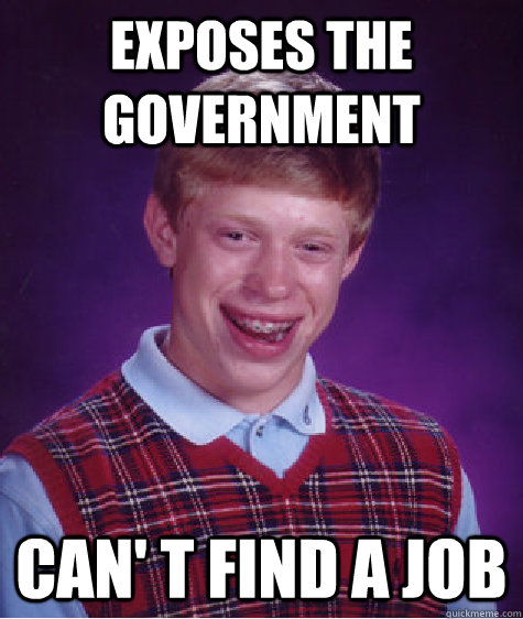 exposes the government can t find a job - Bad Luck Brian
