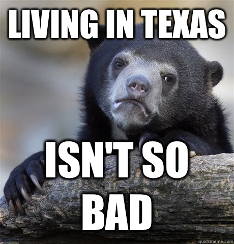Living in Texas Isnt so bad - Confession Bear