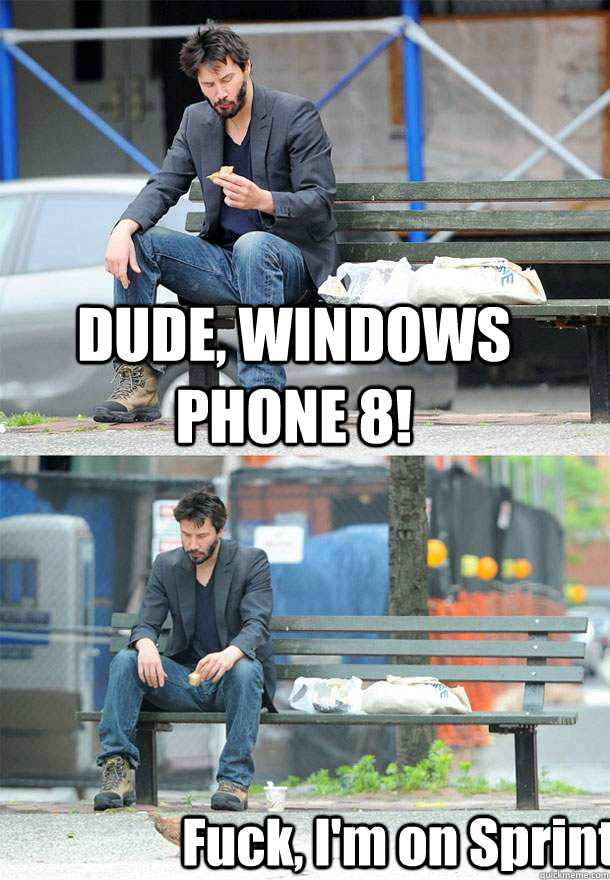 dude windows phone 8 fuck im on sprint - Sad Keanu