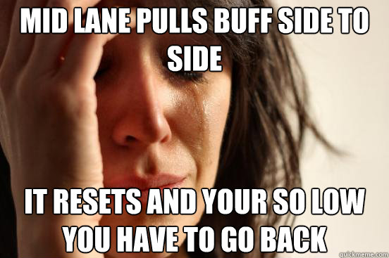 mid lane pulls buff side to side it resets and your so low y - First World Problems