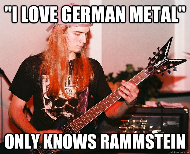 i love german metal only knows rammstein - Annoying Metal Kid