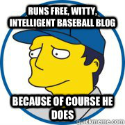 runs free witty intelligent baseball blog because of cours -