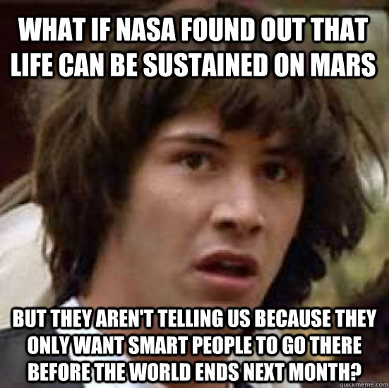 what if nasa found out that life can be sustained on mars bu - conspiracy keanu