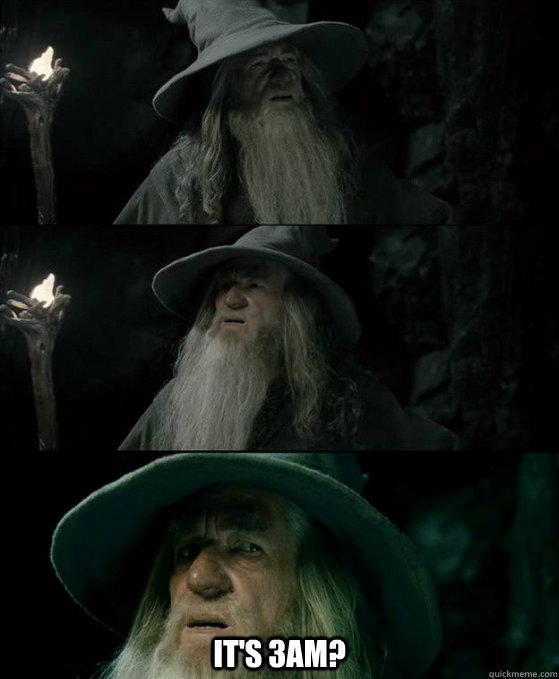 its 3am - Confused Gandalf