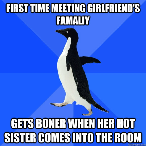 first time meeting girlfriends famaliy gets boner when her  - Socially Awkward Penguin