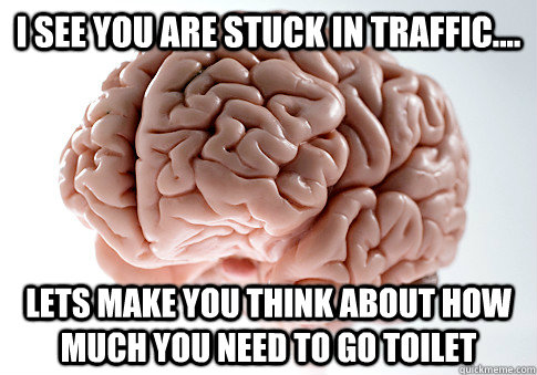i see you are stuck in traffic lets make you think about - Scumbag Brain