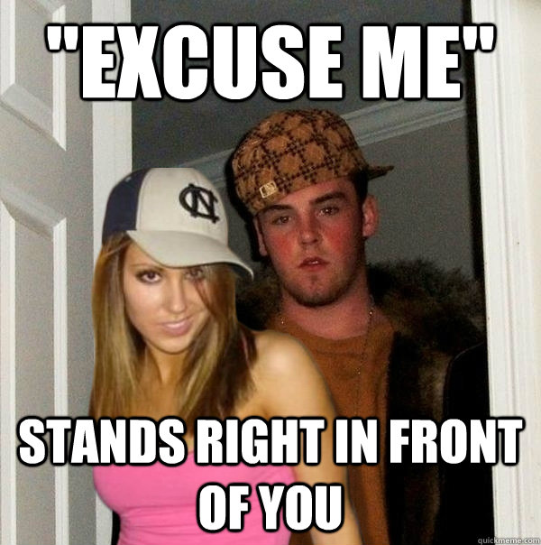 excuse me stands right in front of you - Scumbag Steve and Stacy