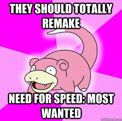 they should totally remake need for speed most wanted - Slowpoke