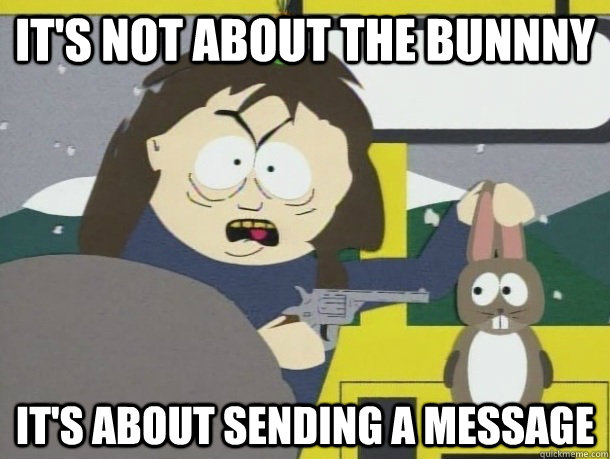 its not about the bunnny its about sending a message - 
