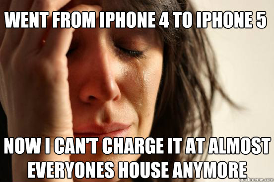 went from iphone 4 to iphone 5 now i cant charge it at almo - First World Problems