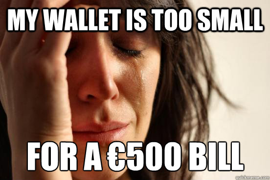 my wallet is too small for a 500 bill - First World Problems