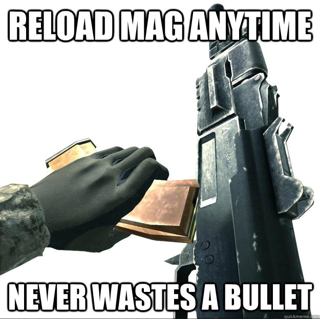 reload mag anytime never wastes a bullet -