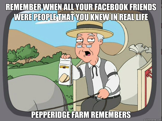 remember when all your facebook friends were people that you - Pepperidge Farm Remembers