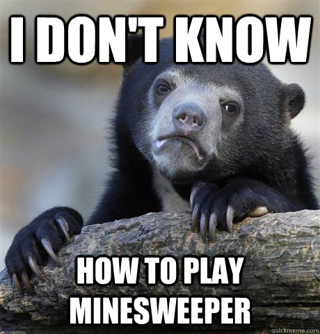 i dont know how to play minesweeper - Confession Bear