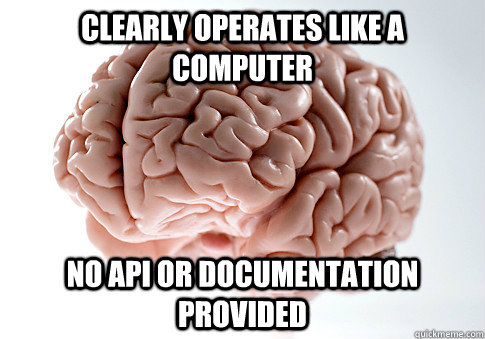 clearly operates like a computer no api or documentation pro - Scumbag Brain