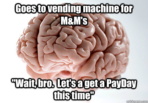 goes to vending machine for mms wait bro lets a get a - Scumbag Brain