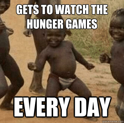 gets to watch the hunger games every day - 3rd world success kid