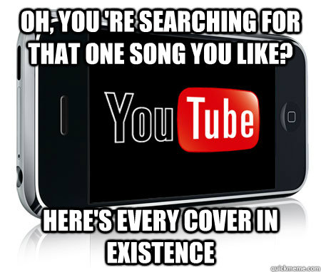 oh you re searching for that one song you like heres eve - Scumbag Youtube App