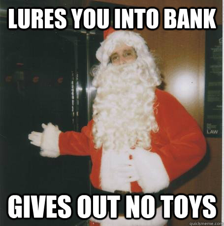 lures you into bank gives out no toys - Bank Santa