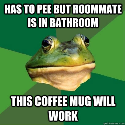 has to pee but roommate is in bathroom this coffee mug will  - Foul Bachelor Frog