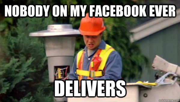 nobody on my facebook ever delivers  - Trident Layers Guy