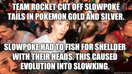 Team Rocket Cut off slowpoke tails in Pokemon gold and silve - Sudden Clarity Clarence
