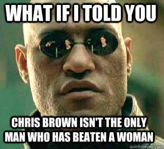what if i told you chris brown isnt the only man who has be - Matrix Morpheus