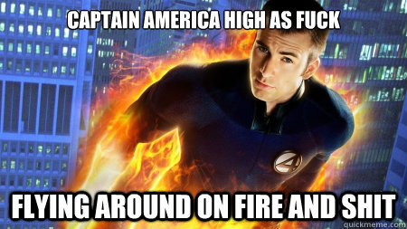 captain america high as fuck flying around on fire and shit - 