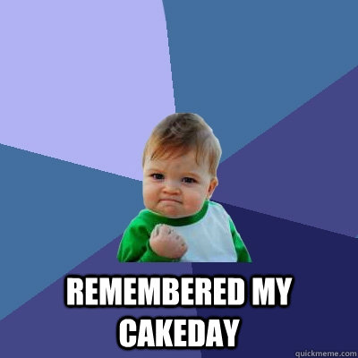 remembered my cakeday - Success Kid