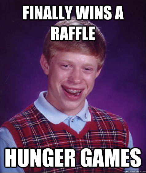 finally wins a raffle hunger games - Bad Luck Brian