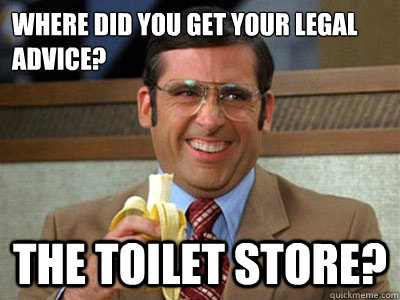 where did you get your legal advice the toilet store - Toilet store 1