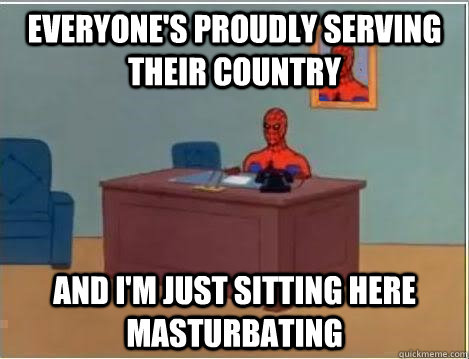 everyones proudly serving their country and im just sittin - Spiderman Desk
