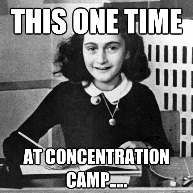 this one time at concentration camp - 