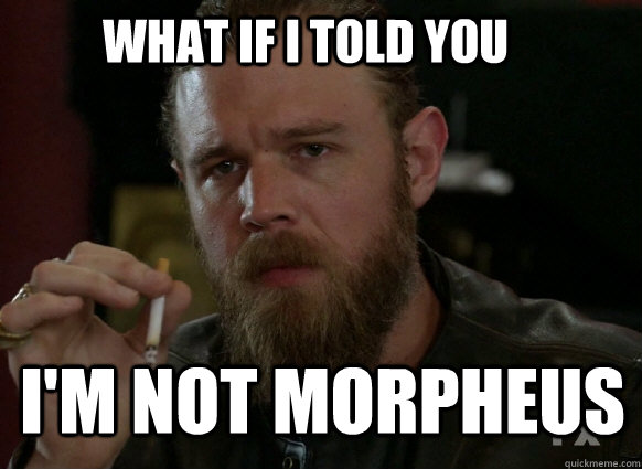 what if i told you im not morpheus - 