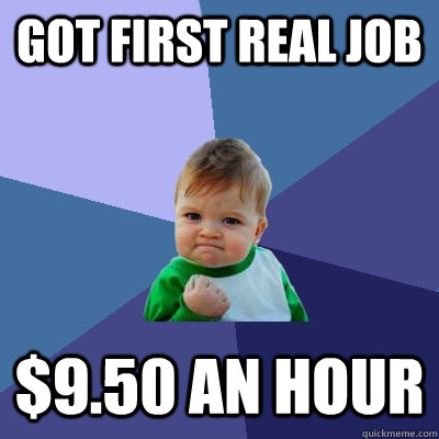 got first real job 950 an hour - Success Kid