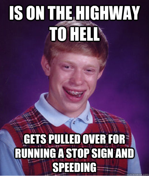 is on the highway to hell gets pulled over for running a sto - Bad Luck Brian