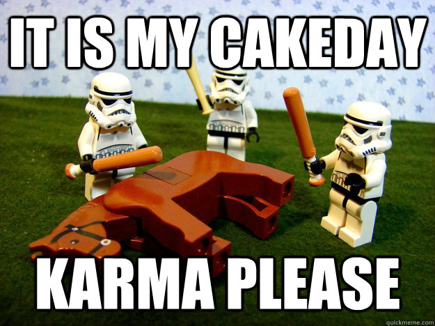 it is my cakeday karma please - Karma Please
