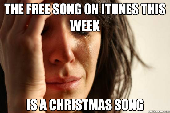 the free song on itunes this week is a christmas song - First World Problems